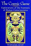 The Cosmic Game: Explorations of the Frontiers of Human Consciousness (S U N Y Series in Transpersonal and Humanistic…