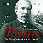Titan: The Life of John D. Rockefeller, Sr. | Ron Chernow