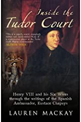 Inside the Tudor Court: Henry VIII and his Six Wives through the writings of the Spanish Ambassador Eustace Chapuys by Lauren Mackay (2014-02-01) Hardcover