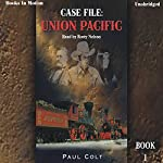Case File: Union Pacific: Case File Book 1 | Paul Colt