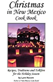 Christmas in New Mexico Cookbook: Recipes, Traditions, and Folklore for the Holiday Season