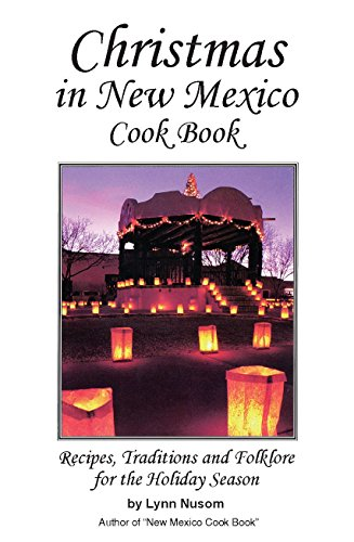 Christmas in New Mexico: Recipes, Traditions, and Folklore for the Holiday Season by Lynn Nusom