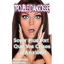 Trouble d'Angoisse: Soyer Plus Fort Que Vos Crises d'Anxiété !                                                         (anxiété sociale,stress,crise d'angoisse) (French Edition)