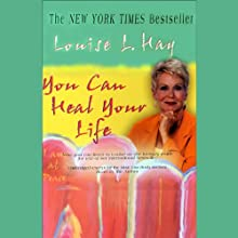 You Can Heal Your Life (Unabridged, Adapted for Audio) Audiobook by Louise L. Hay Narrated by Louise L. Hay