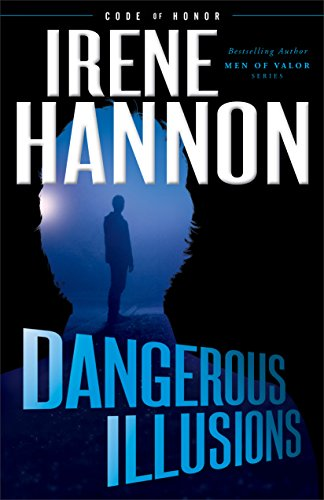 Dangerous Illusions (Code of Honor Book #1) by [Hannon, Irene]