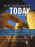 Old Testament Today : A Journey from Ancient Context to Contemporary Relevance, Walton, John H. and Hill, Andrew E., 0310498201