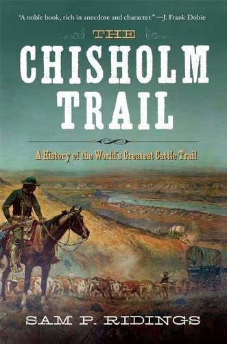 The Chisholm Trail  A History Of The Worlds Greatest Cattle Trail