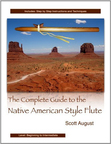 The Complete Guide to the Native American Style Flute by Scott August (2011-10-11)