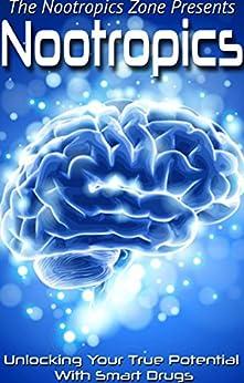 Nootropics: Unlocking Your True Potential With Smart Drugs by [Nootropics Zone]