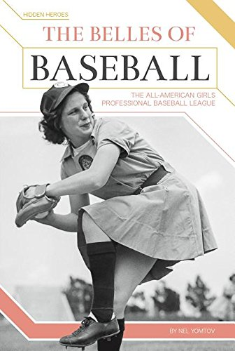 The Belles of Baseball: The All-American Girls Professional Baseball League (Hidden Heroes) by Essential Library