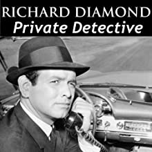 Richard Diamond, Private Detective: Old Time Radio - 122 Shows Radio/TV Program by Blake Edwards Narrated by Dick Powell, Virginia Gregg