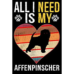 All I Need Is My Affenpinscher: Dog - This is Perfect Cool Funny Humor Gifts For Affenpinscher Dog Lovers - Best Gift For Mom Dad Father Mother Affenpinscher Lover - 116 Pages, 6 x 9, Matte Finish 2