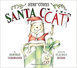 here comes santa cat deborah underwood claudia rueda