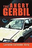 The Angry Gerbil, Lorraine Callendar Girty, 1477110534