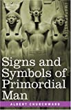 Signs and Symbols of Primordial Man, Albert Churchward, 1602067058