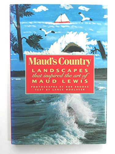 Maud's country: Landscapes that inspired the art of Maud Lewis (Maud Lewis The Heart On The Door)