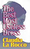 : The Best Most Useless Dress: selected writings of Claudia La Rocco