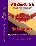 Pozercise Your World!: Divorce Your Negative Thoughts (Pozercise For Professionals)