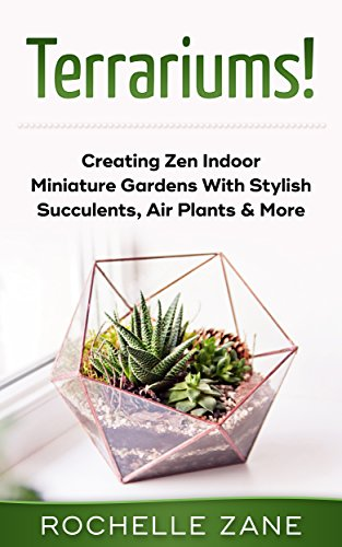 Terrariums!: Creating Zen Indoor Miniature Gardens With Stylish Succulents, Air Plants & More (Miniature Urban)