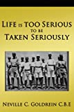 Life Is Too Serious to Be Taken Seriously, Neville C. Goldrein, 1438994982