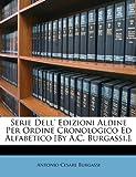 Serie Dell' Edizioni Aldine per Ordine Cronologico Ed Alfabetico [by a C Burgassi ], Antonio Cesare Burgassi, 1148951547