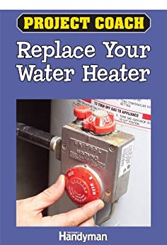 Project Coach: Replace your Water Heater by [Editors, The Family Handyman]