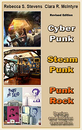 (Cyber Punk, Steam Punk and Punk Rock in the Interior Design  (Revised edition): Design and interior decoration)