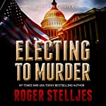 Electing to Murder: McRyan Mystery Series, Book 4 | Roger Stelljes