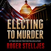 Electing To Murder: McRyan Mystery Series, Book 3 | Roger Stelljes
