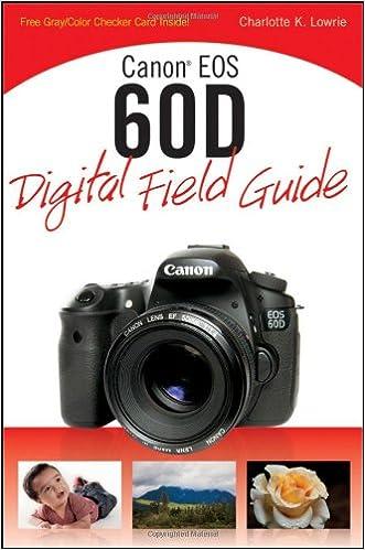 Canon EOS 60D Digital Field Guide: Charlotte K  Lowrie