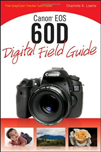 amazon com canon eos 60d digital field guide 9780470648629 rh amazon com canon 60d service manual canon 60d instruction manual