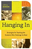 Hanging In : Strategies for Teaching the Students Who Challenge Us Most, Benson, Jeffrey, 1416617558