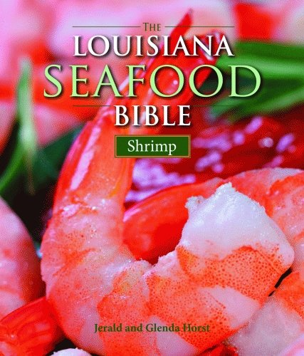 Louisiana Seafood Bible, The: Shrimp by Jerald Horst, Glenda Horst