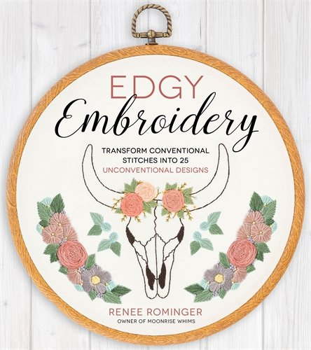 Edgy Embroidery: Transform Conventional Stitches into 25 Unconventional Designs (Embroidery Book)