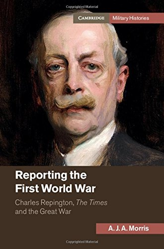 Reporting the First World War: Charles Repington, The Times and the Great War (Cambridge Military Histories) by Cambridge University Press