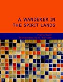 img - for A Wanderer in the Spirit Lands book / textbook / text book