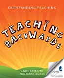 Outstanding Teaching : Teaching Backwards, Griffith, Andy and Burns, Mark, 1845909291