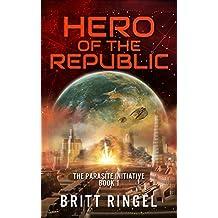 Hero of the Republic: (The Parasite Initiative, Book 1)