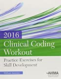 Clinical Coding Workout: Practice Exercises for Skill Development, Without Online Answers, 2016 Edition by