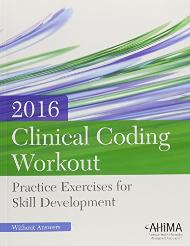 Clinical Coding Workout: Practice Exercises for Skill Development, Without Online Answers, 2016 Edition