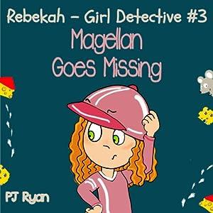 Rebekah - Girl Detective #3: Magellan Goes Missing Audiobook