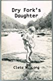 Dry Fork's Daughter, Cleta Long, 0961946849