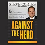 Against the Herd: 6 Contrarian Investment Strategies You Should Follow | Steve Cortes