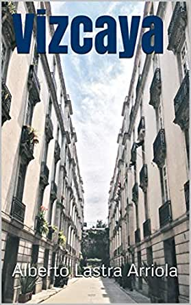 Vizcaya eBook: Alberto Lastra Arriola: Amazon.es: Tienda Kindle