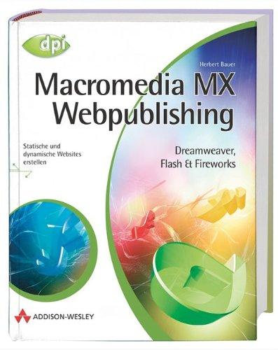 Macromedia MX Webpublishing. Dreamweaver, Flash & Fireworks. Statische und dynamische Websites erstellen.