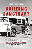 Building Sanctuary: The Movement to Support Vietnam War Resisters in Canada, 1965-73