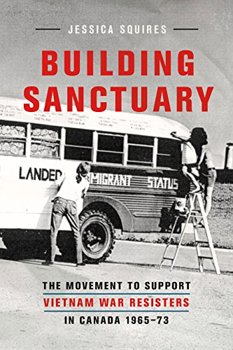 Building Sanctuary: The Movement to Support Vietnam War Resisters in Canada, 1965-73 by UBC Press