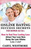 "Online Dating Success Secrets for Women 40/50+ (An ""Online Dating for Women"" Guide - How to Find True Lasting Love Online Book 1)"