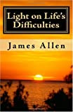 Light on Life's Difficulties, James Allen, 1450581080