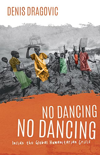 What happens to aid projects after the money is spent? No Dancing, No Dancing: Inside the Global Humanitarian Crisis by Denis Dragovic